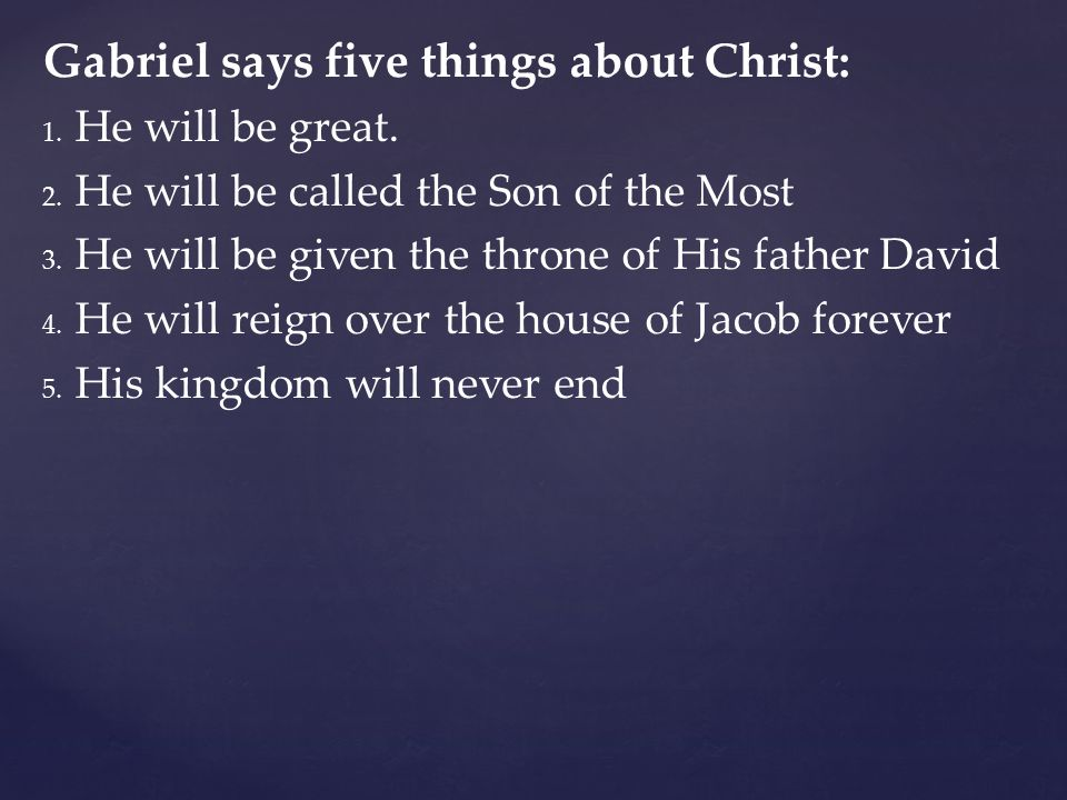Gabriel says five things about Christ: He will be great.