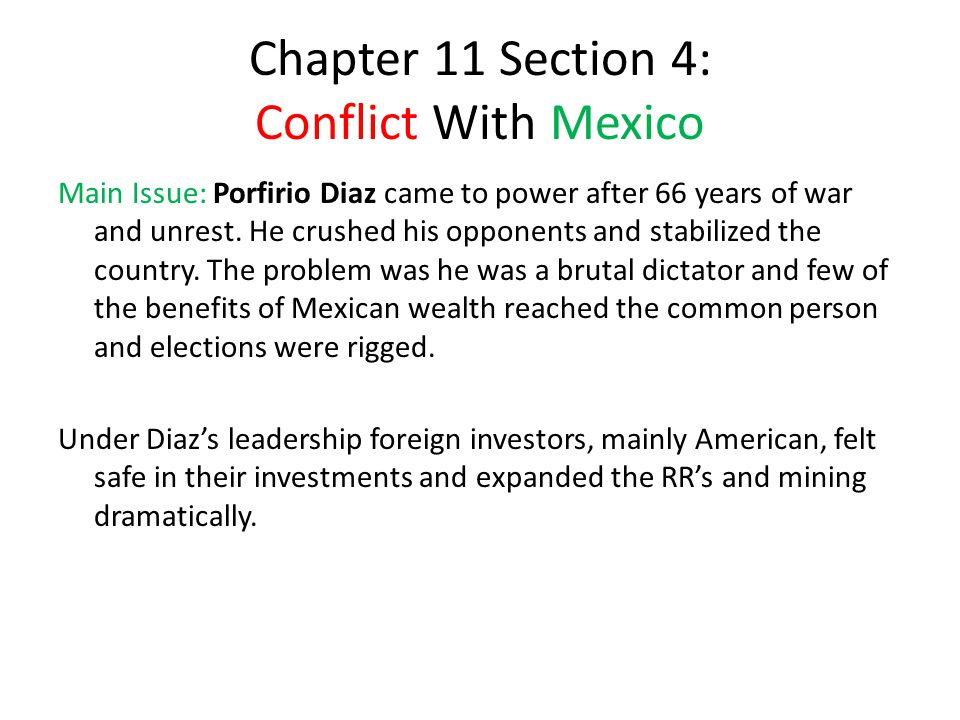 Chapter 11 Section 4: Conflict With Mexico Main Issue: Porfirio Diaz came to power after 66 years of war and unrest.