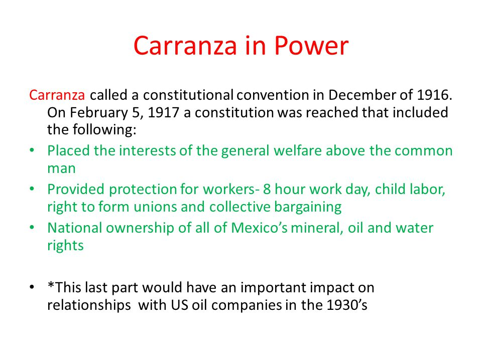Carranza in Power Carranza called a constitutional convention in December of 1916.