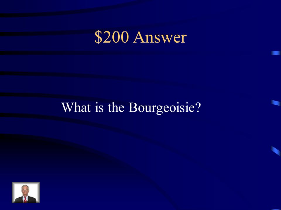 $200 Question from Misc. This was the name for the French Middle Class