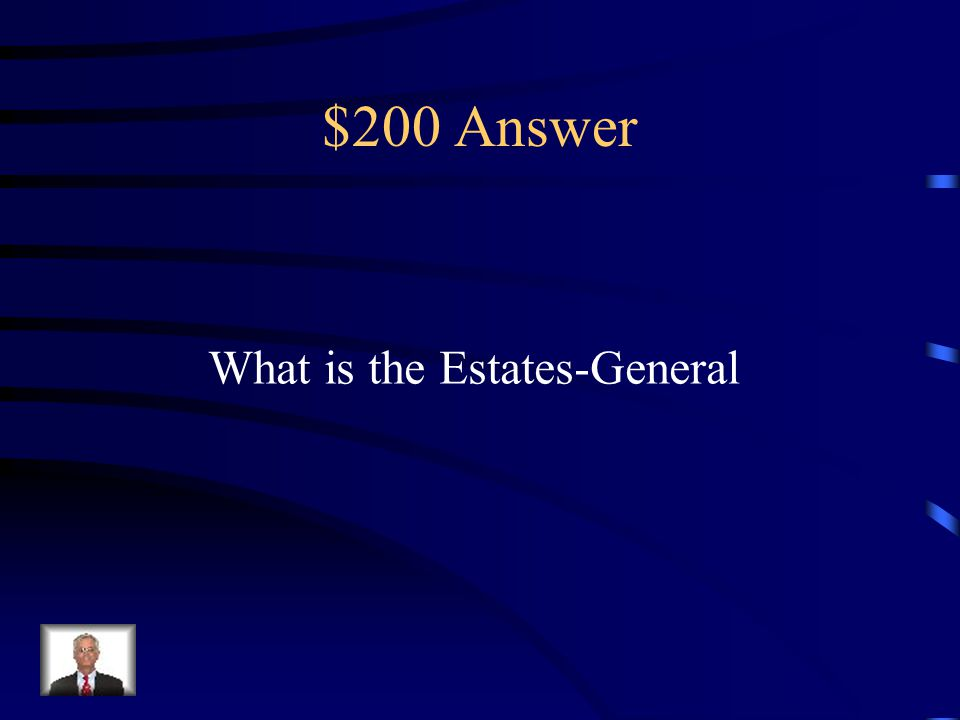 $200 Question from French Revolution This was the meeting that Louis XVI called In order to address the concerns of the Estates Which eventually led to the formation of the National Assembly