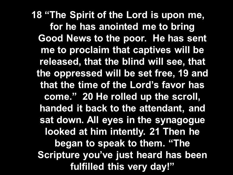 18 The Spirit of the Lord is upon me, for he has anointed me to bring Good News to the poor.