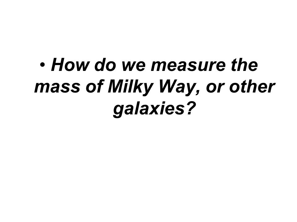 How do we measure the mass of Milky Way, or other galaxies