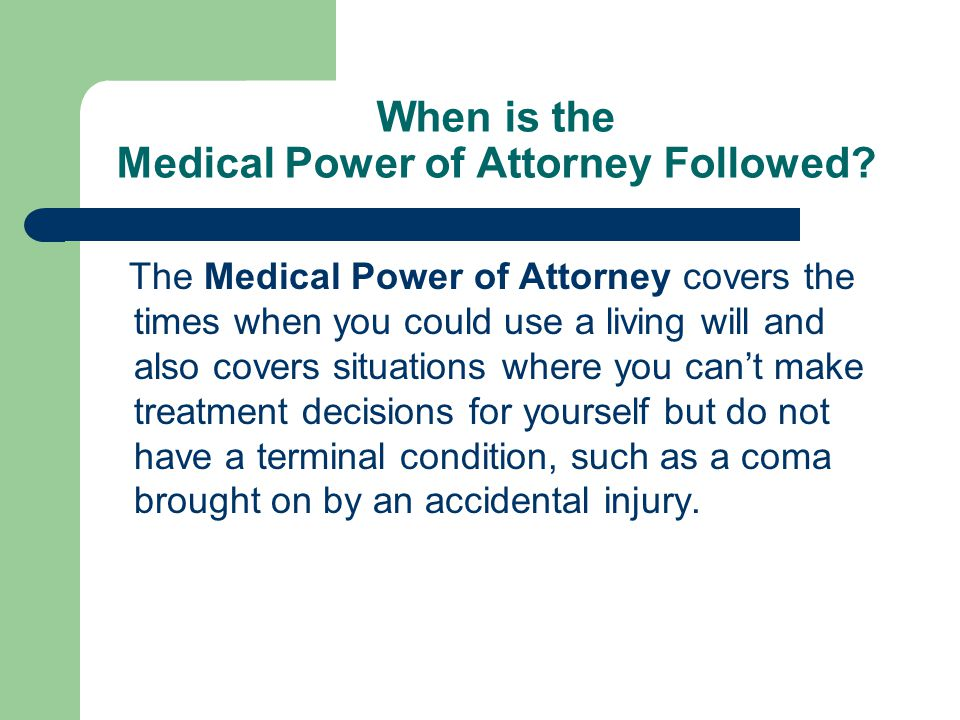 When is the Medical Power of Attorney Followed.
