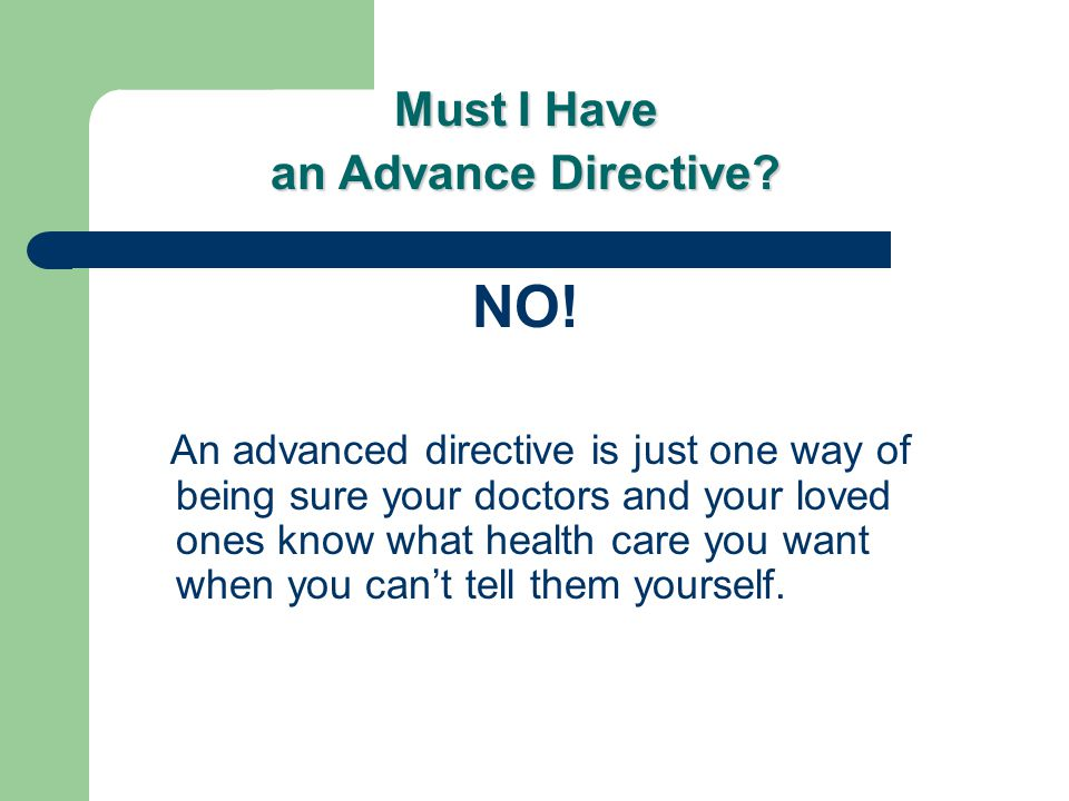 Must I Have an Advance Directive. NO.