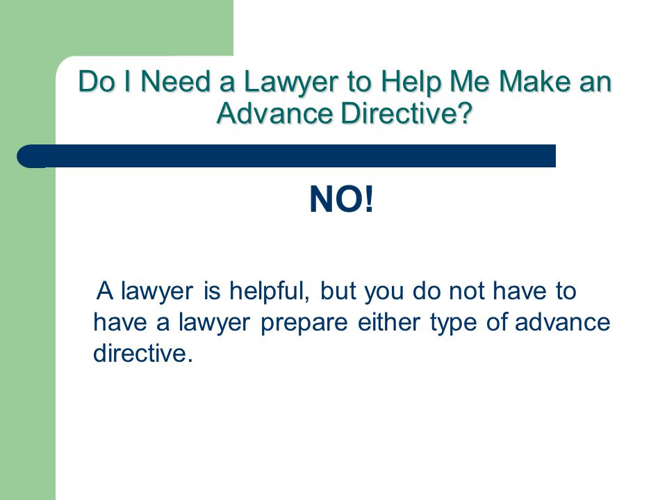 Do I Need a Lawyer to Help Me Make an Advance Directive.