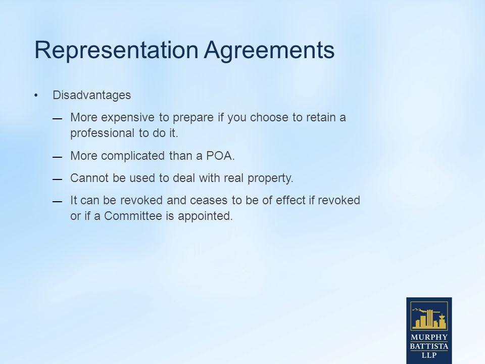 Representation Agreements Disadvantages — More expensive to prepare if you choose to retain a professional to do it.
