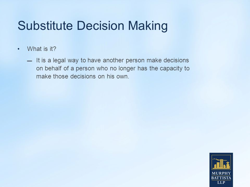Substitute Decision Making What is it.