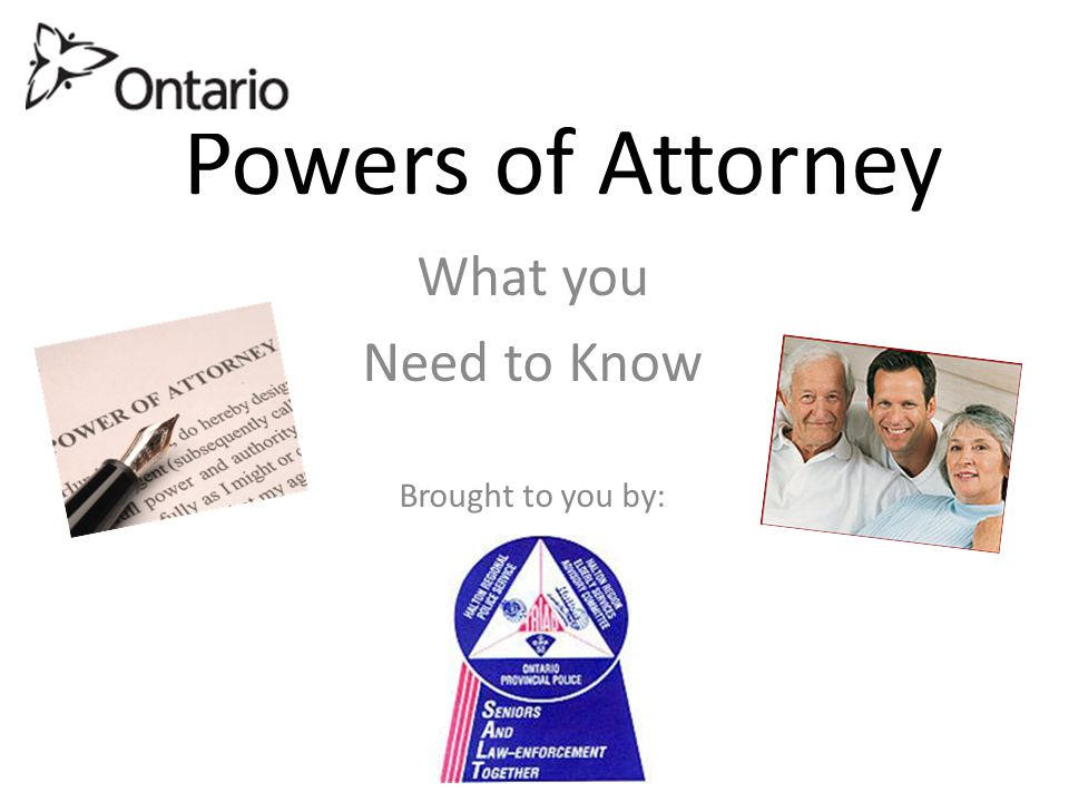 Powers of Attorney What you Need to Know Brought to you by:
