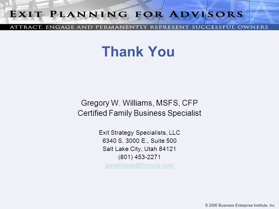 © 2008 Business Enterprise Institute, Inc. Thank You Gregory W.
