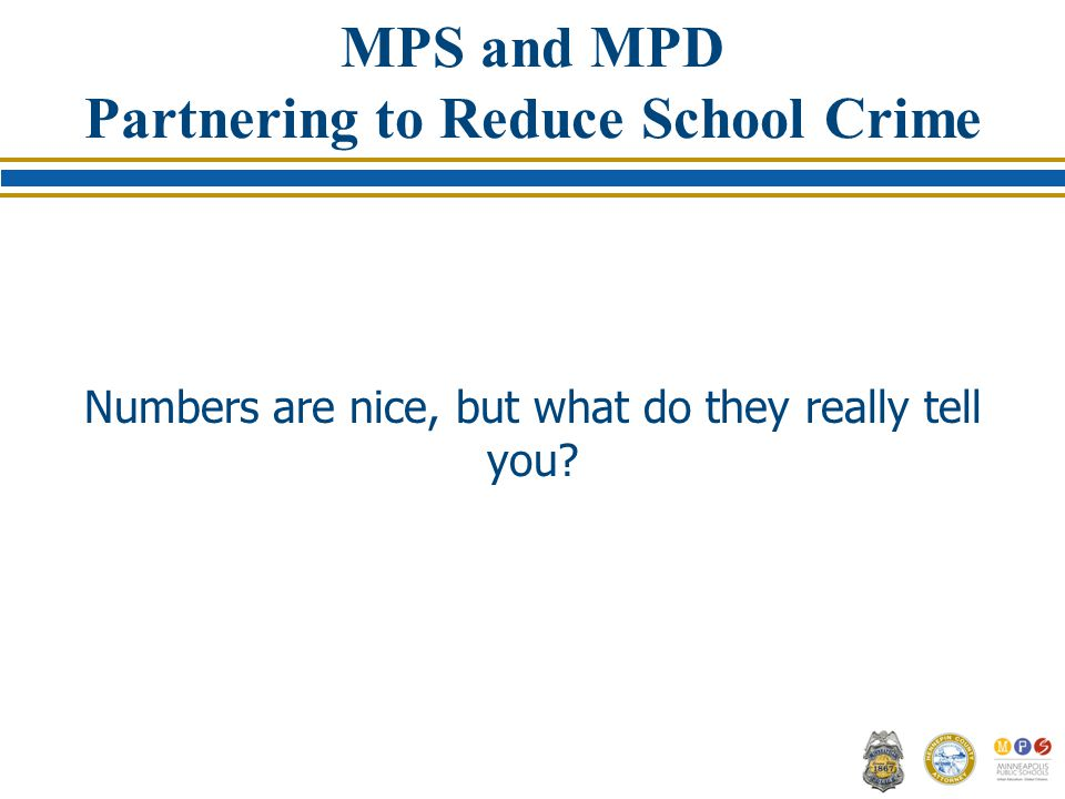 MPS and MPD Partnering to Reduce School Crime Numbers are nice, but what do they really tell you