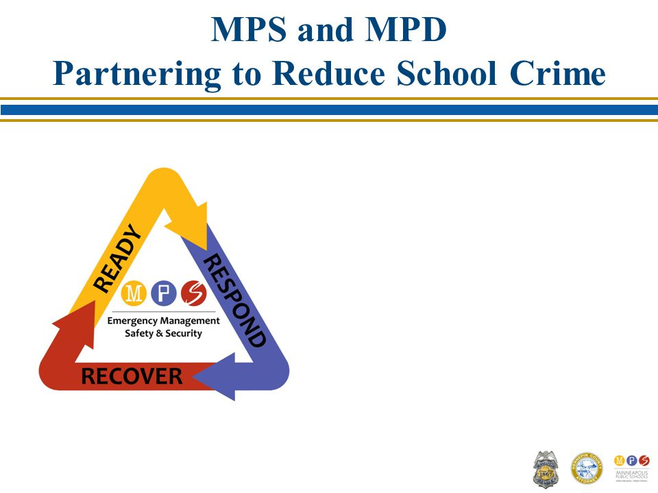 MPS and MPD Partnering to Reduce School Crime Jason Matlock Minneapolis Public Schools Office of Emergency Management, Safety & Security o) c)