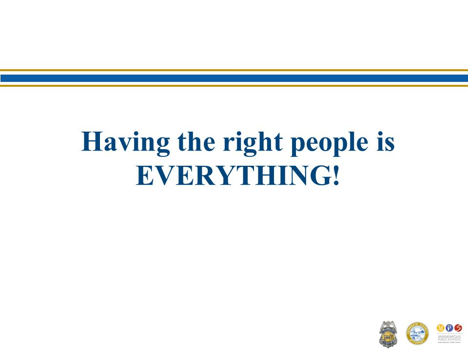 Having the right people is EVERYTHING!