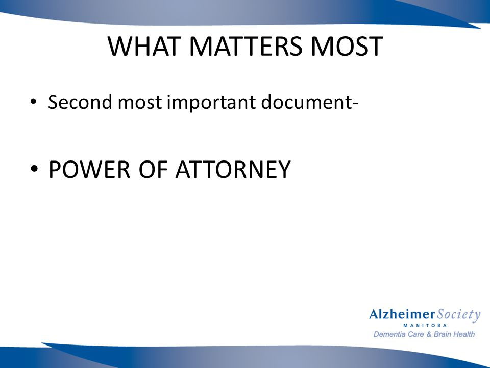 WHAT MATTERS MOST Second most important document- POWER OF ATTORNEY