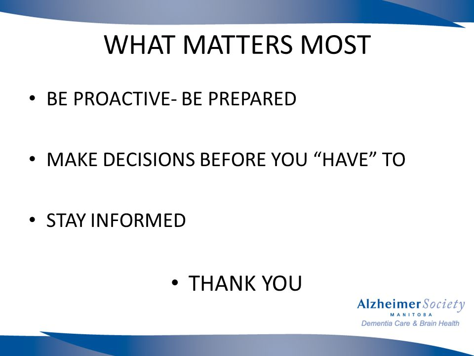WHAT MATTERS MOST BE PROACTIVE- BE PREPARED MAKE DECISIONS BEFORE YOU HAVE TO STAY INFORMED THANK YOU