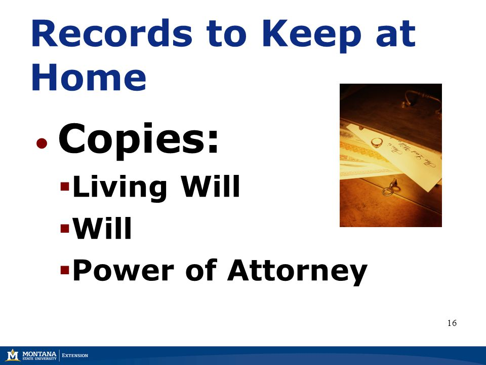 Copies:  Living Will  Will  Power of Attorney 16 Records to Keep at Home