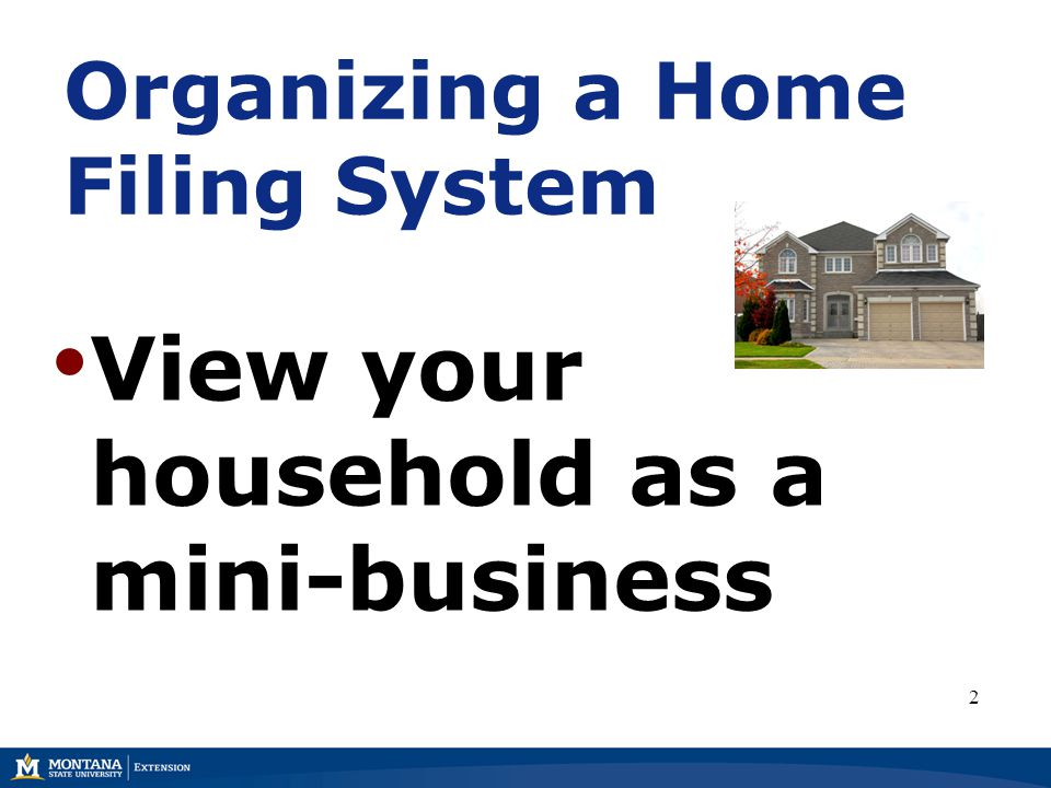 Organizing a Home Filing System View your household as a mini-business 2