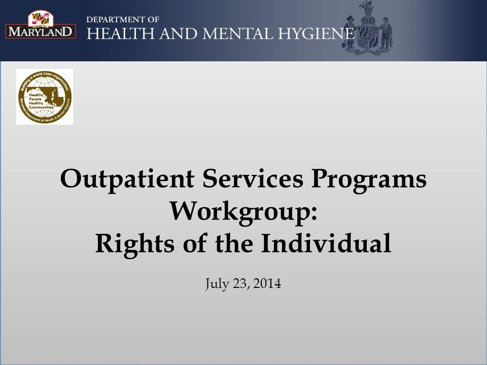 Outpatient Services Programs Workgroup: Rights of the Individual July 23, 2014