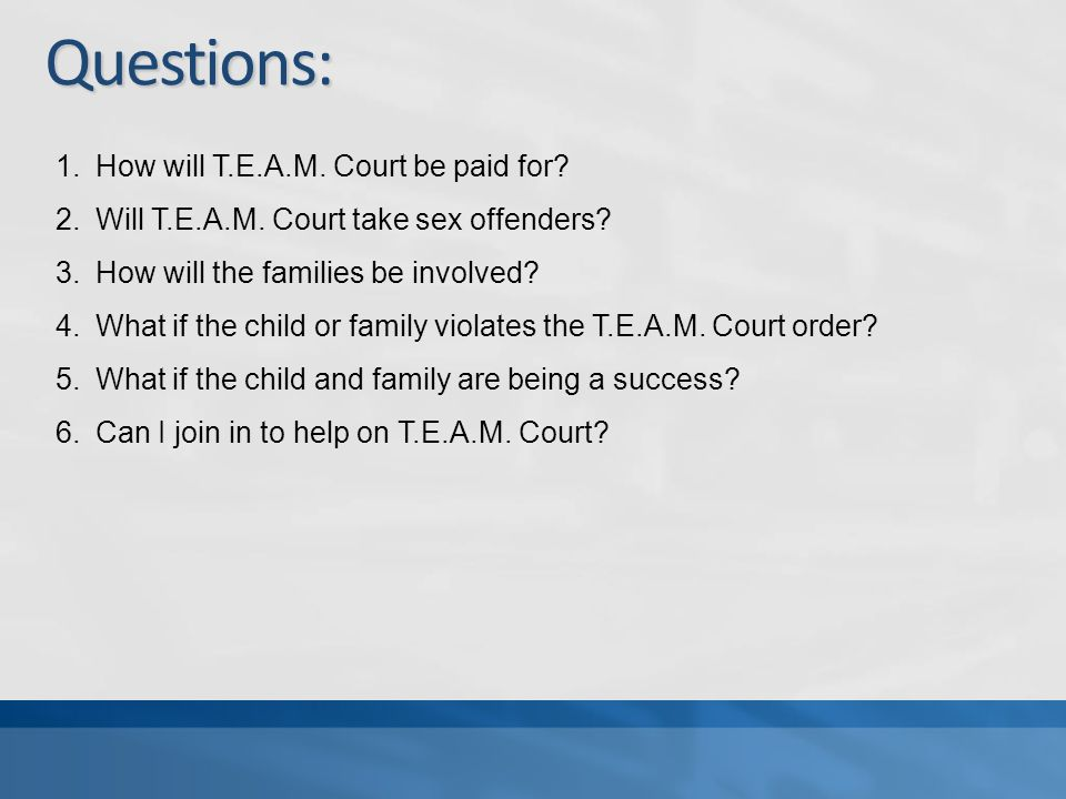 Questions: 1.How will T.E.A.M. Court be paid for.