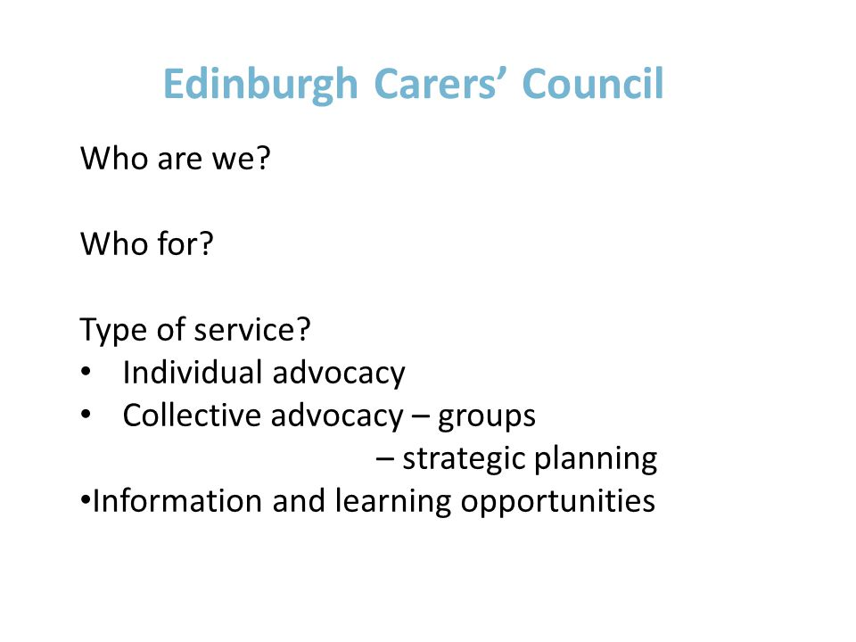 Edinburgh Carers' Council Who are we. Who for. Type of service.