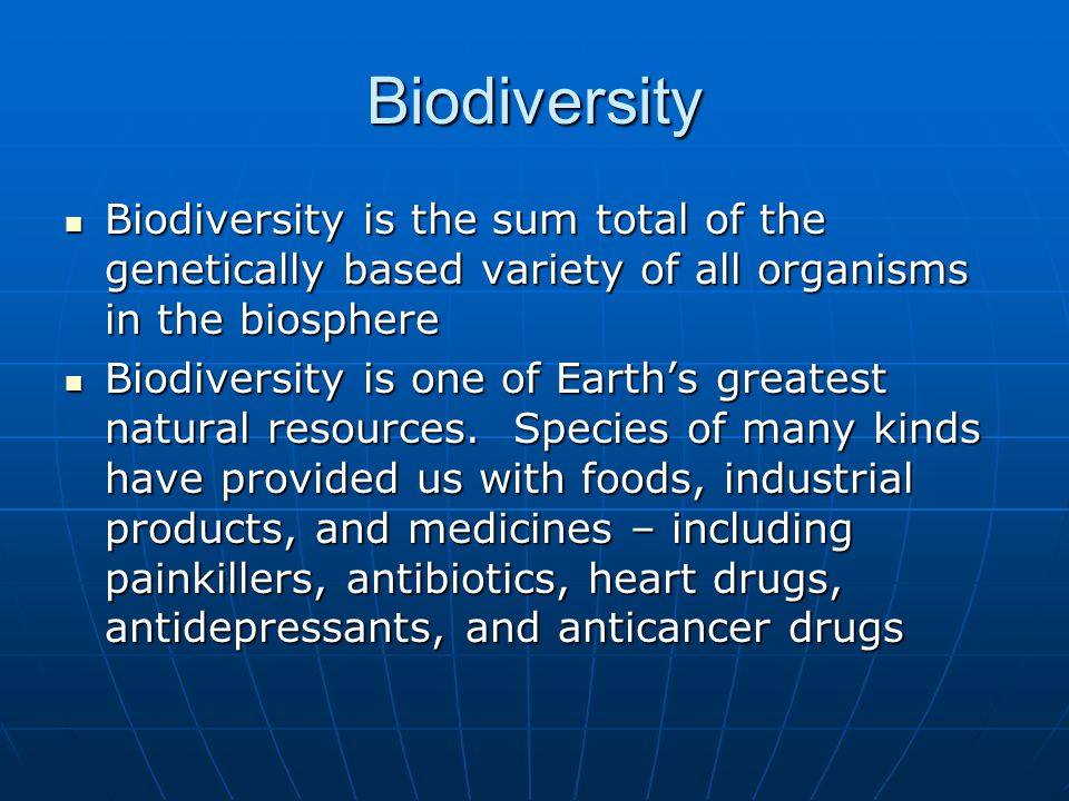 Biodiversity Biodiversity is the sum total of the genetically based variety of all organisms in the biosphere Biodiversity is the sum total of the genetically based variety of all organisms in the biosphere Biodiversity is one of Earth's greatest natural resources.