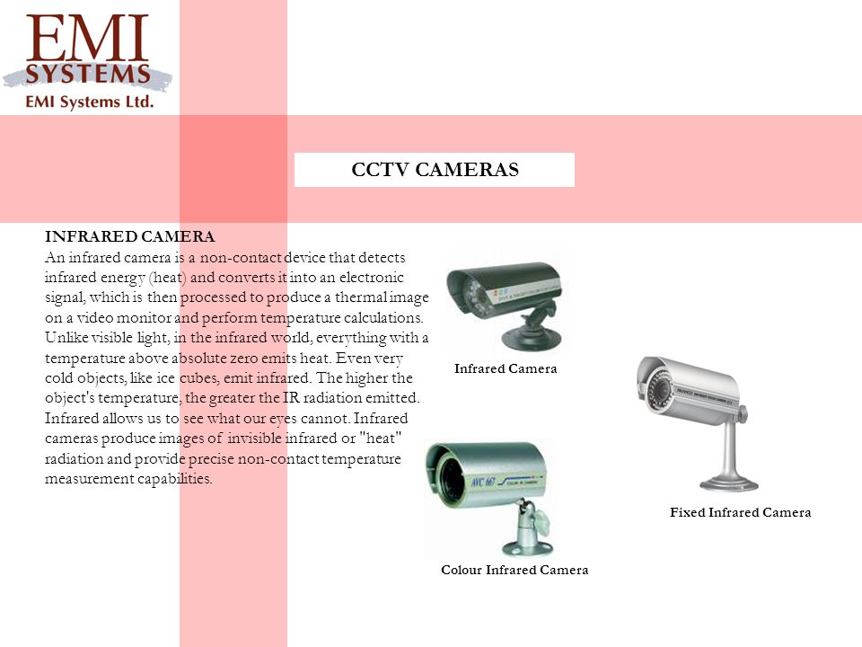 INFRARED CAMERA An infrared camera is a non-contact device that detects infrared energy (heat) and converts it into an electronic signal, which is then processed to produce a thermal image on a video monitor and perform temperature calculations.