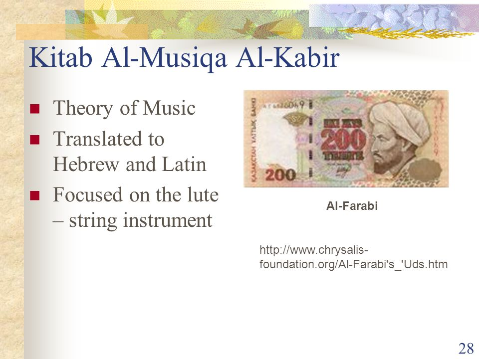 28 Kitab Al-Musiqa Al-Kabir Theory of Music Translated to Hebrew and Latin Focused on the lute – string instrument Al-Farabi http://www.chrysalis- foundation.org/Al-Farabi s_ Uds.htm