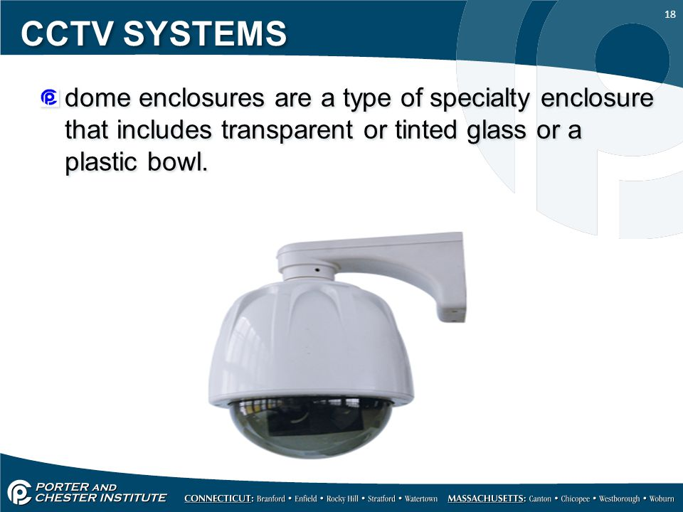 18 CCTV SYSTEMS dome enclosures are a type of specialty enclosure that includes transparent or tinted glass or a plastic bowl.