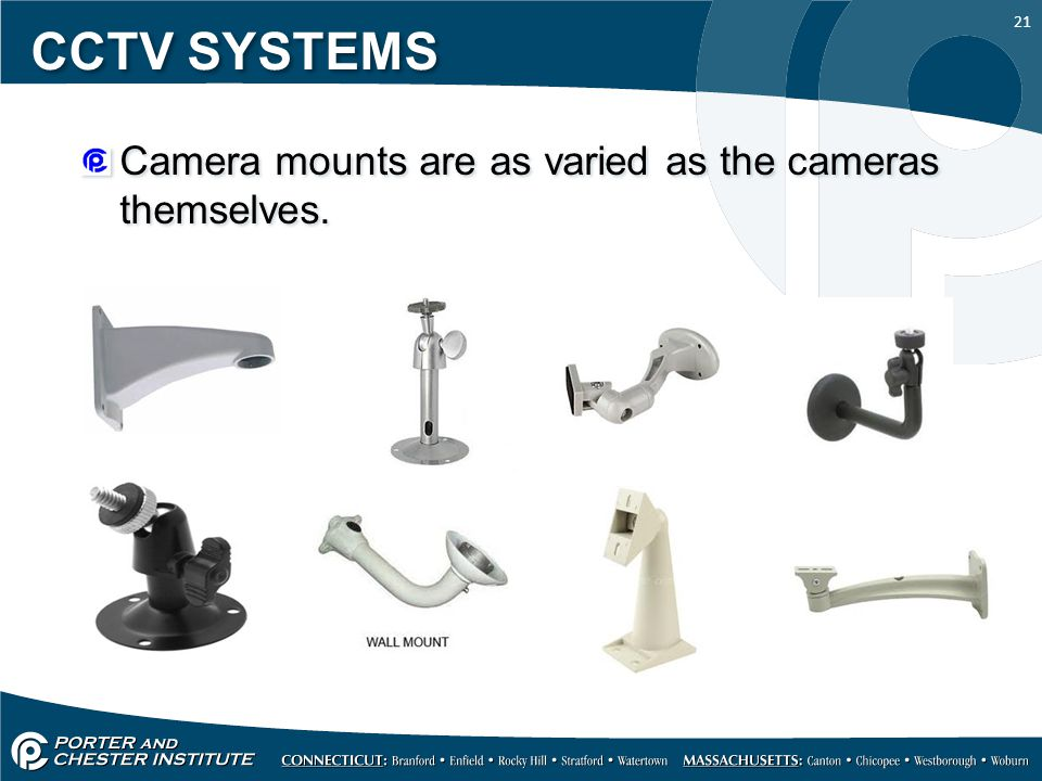 21 CCTV SYSTEMS Camera mounts are as varied as the cameras themselves.
