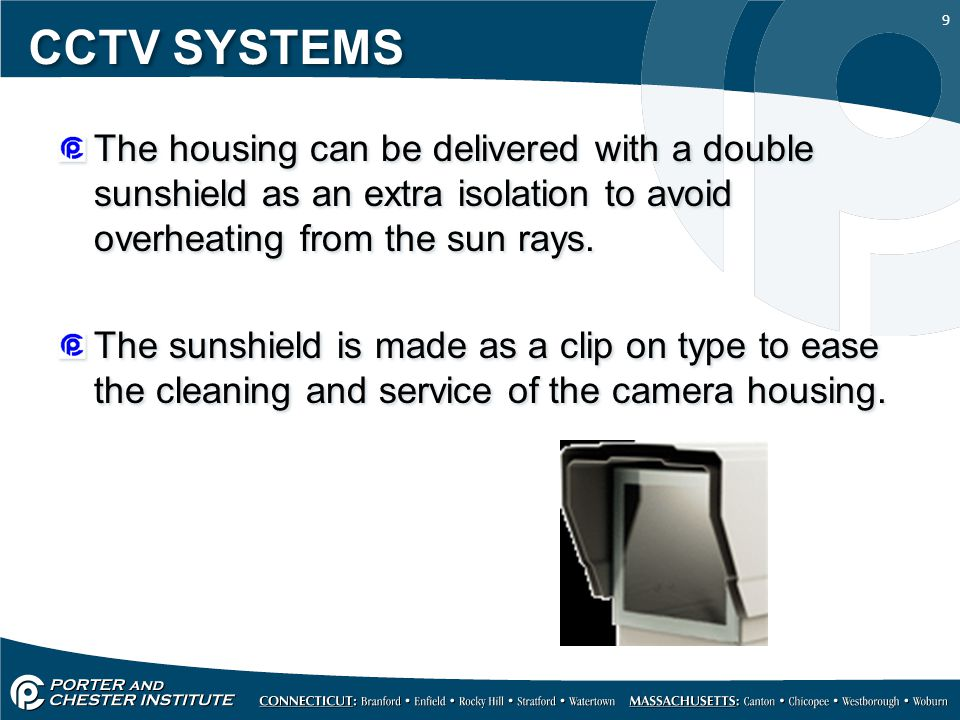 9 CCTV SYSTEMS The housing can be delivered with a double sunshield as an extra isolation to avoid overheating from the sun rays.