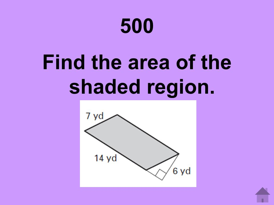 500 Find the area of the shaded region.