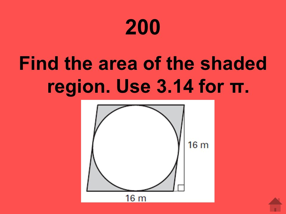 200 Find the area of the shaded region. Use 3.14 for π.
