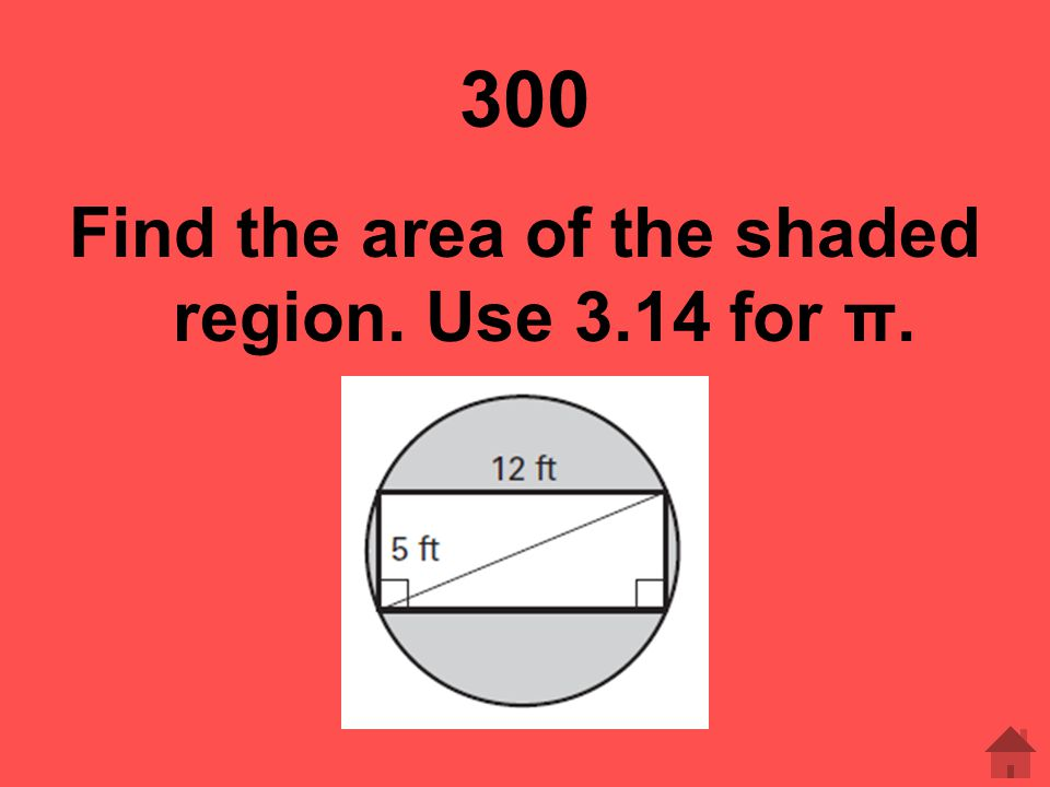 300 Find the area of the shaded region. Use 3.14 for π.