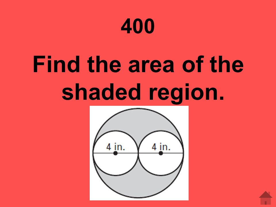 400 Find the area of the shaded region.