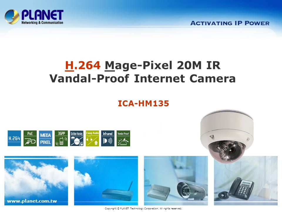 ICA-HM135 H.264 Mage-Pixel 20M IR Vandal-Proof Internet Camera Copyright © PLANET Technology Corporation.