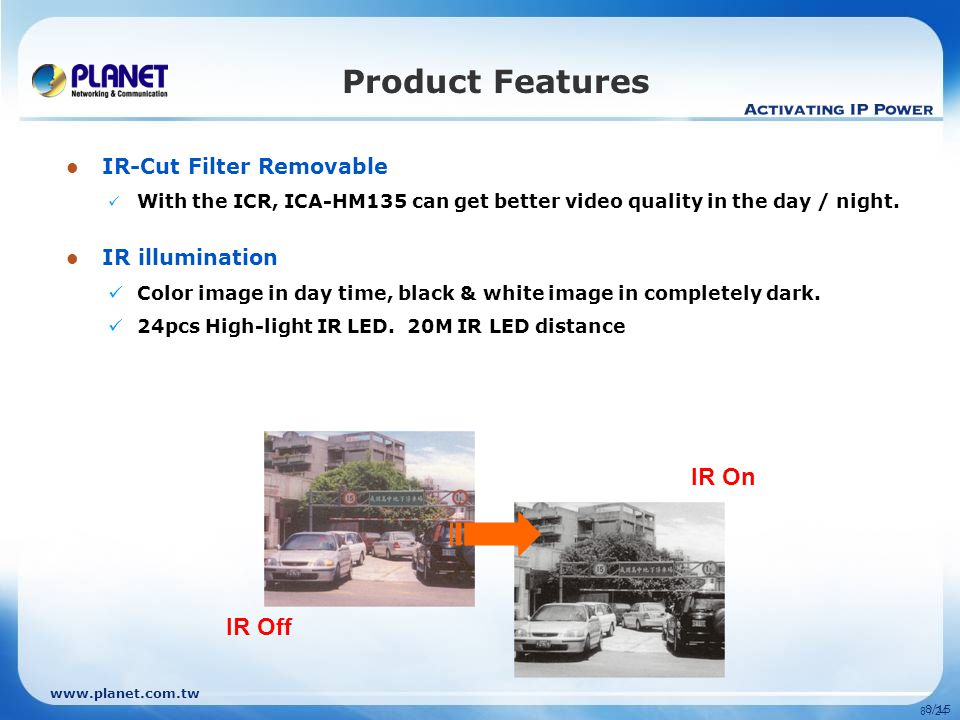 8/15 Product Features IR-Cut Filter Removable With the ICR, ICA-HM135 can get better video quality in the day / night.