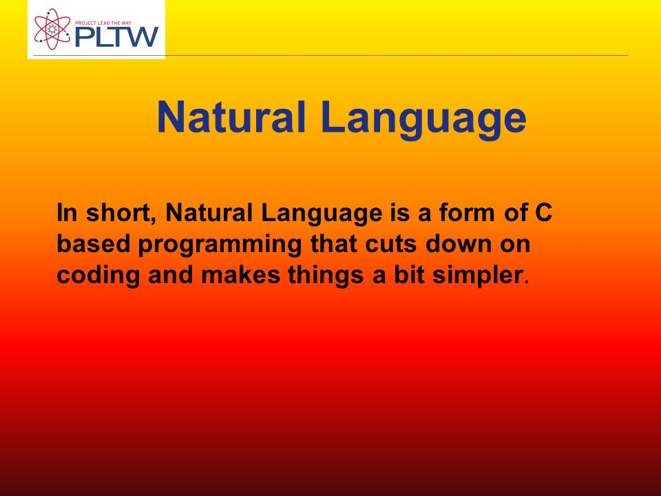 Natural Language In short, Natural Language is a form of C based programming that cuts down on coding and makes things a bit simpler.