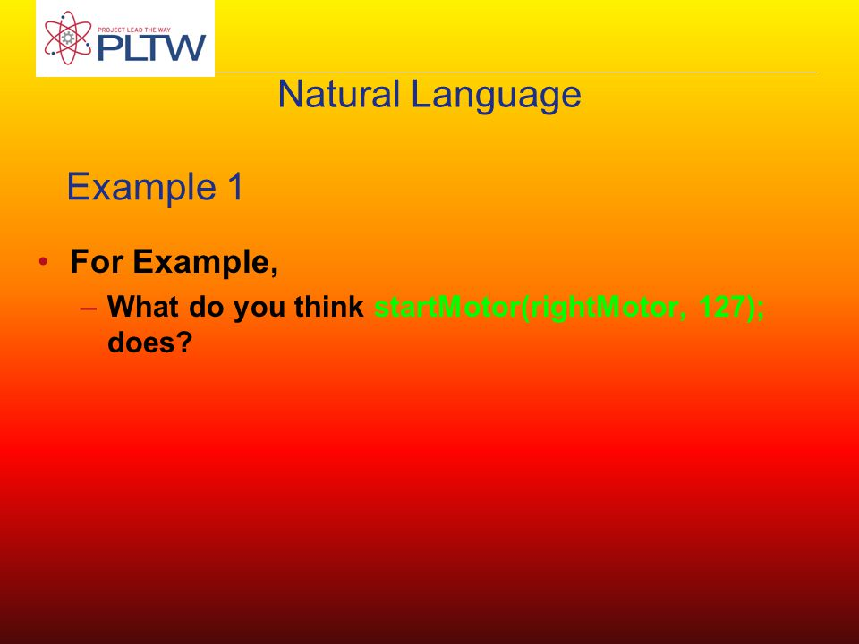 Natural Language For Example, –What do you think startMotor(rightMotor, 127); does Example 1