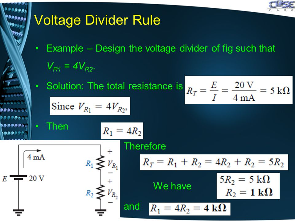 Voltage Divider Rule Example – Design the voltage divider of fig such that V R1 = 4V R2.