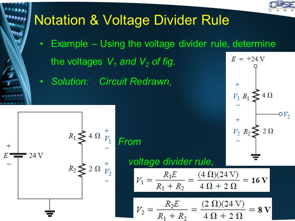 Notation & Voltage Divider Rule Example – Using the voltage divider rule, determine the voltages V 1 and V 2 of fig.