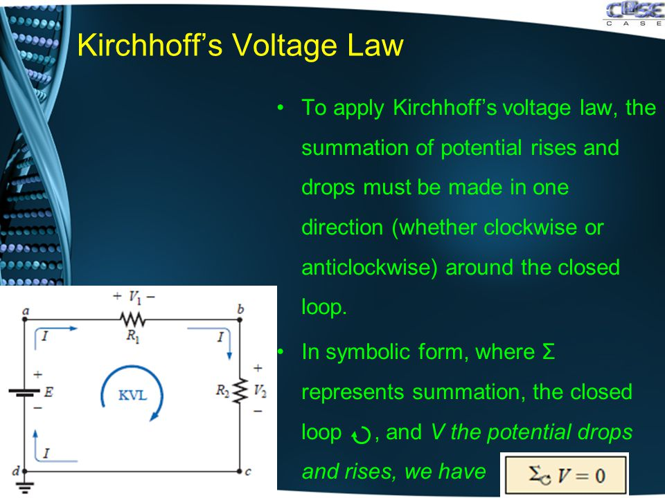 Kirchhoff's Voltage Law To apply Kirchhoff's voltage law, the summation of potential rises and drops must be made in one direction (whether clockwise or anticlockwise) around the closed loop.
