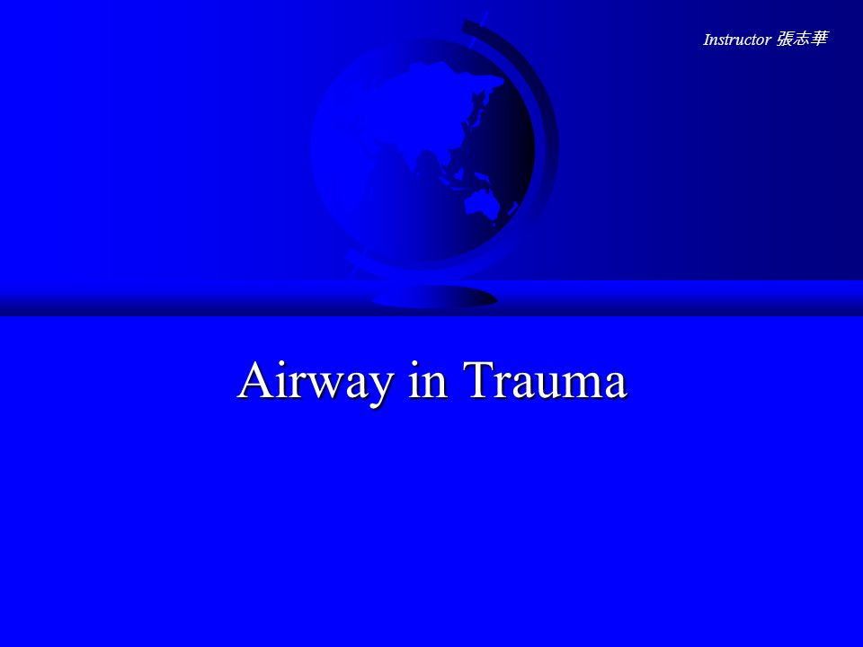 Instructor 張志華 Airway in Trauma