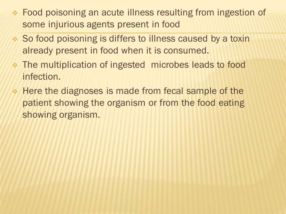  Food poisoning an acute illness resulting from ingestion of some injurious agents present in food  So food poisoning is differs to illness caused by a toxin already present in food when it is consumed.