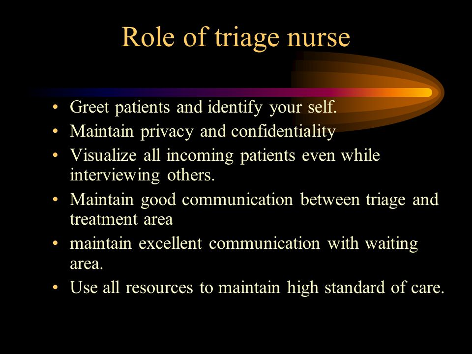 Role of triage nurse Greet patients and identify your self.