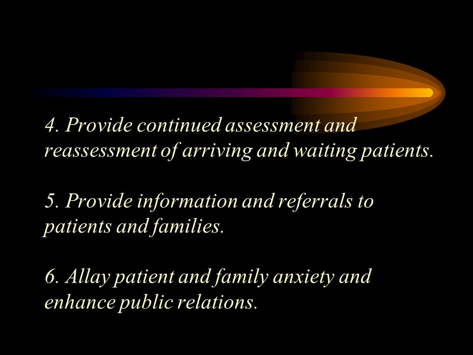 4. Provide continued assessment and reassessment of arriving and waiting patients.