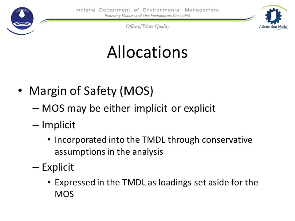 Allocations Margin of Safety (MOS) – MOS may be either implicit or explicit – Implicit Incorporated into the TMDL through conservative assumptions in the analysis – Explicit Expressed in the TMDL as loadings set aside for the MOS