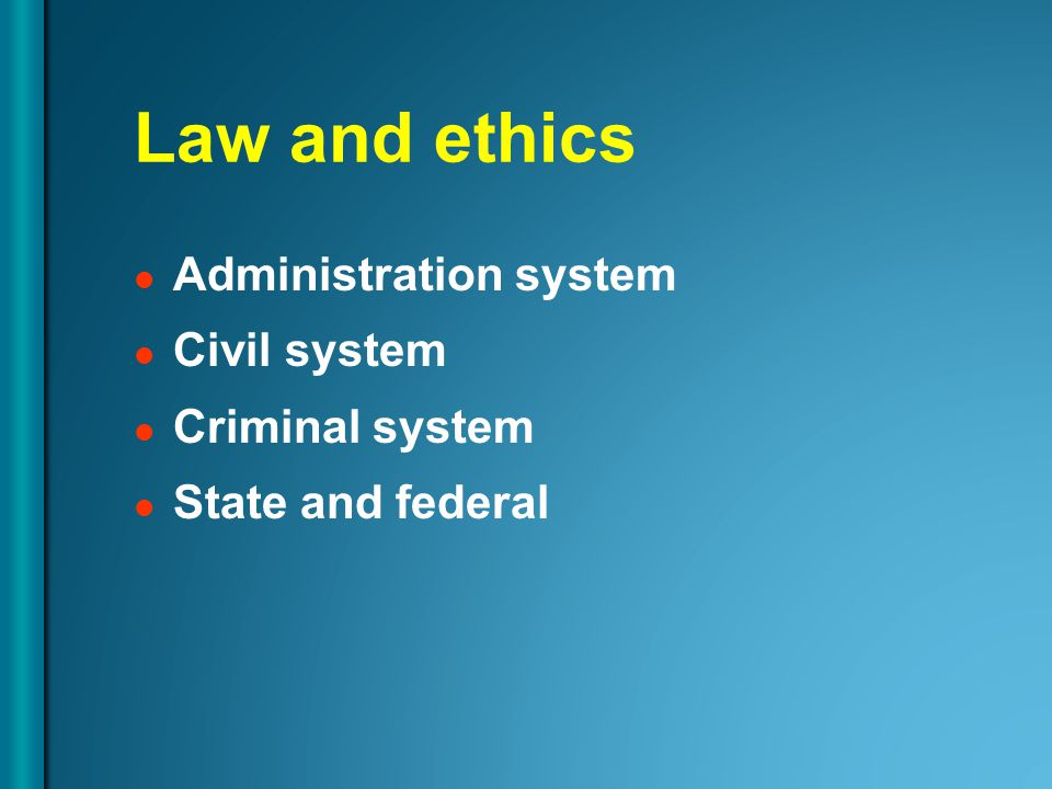 Law and ethics Administration system Civil system Criminal system State and federal