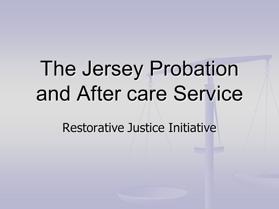 The Jersey Probation and After care Service Restorative Justice Initiative