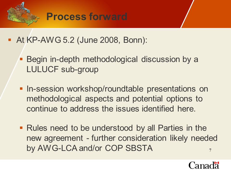 7 Process forward  At KP-AWG 5.2 (June 2008, Bonn):  Begin in-depth methodological discussion by a LULUCF sub-group  In-session workshop/roundtable presentations on methodological aspects and potential options to continue to address the issues identified here.