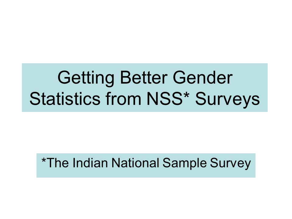 Getting Better Gender Statistics from NSS* Surveys *The Indian National Sample Survey